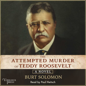 The Attempted Murder of Teddy Roosevelt Audiobook